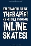 Therapie? Lieber Inline Skates: Notizbuch / Notizheft für Inliner Inline-Skates Aggressive Skates Speedskates A5 (6x9in) liniert mit Linien