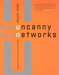 Uncanny Networks: Dialogues with the Virtual Intelligentsia (Leonardo Book Series)