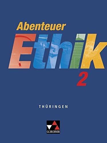 Abenteuer Ethik – Thüringen / Unterrichtswerk für Ethik: Abenteuer Ethik – Thüringen / Abenteuer Ethik Thüringen 2: Unterrichtswerk für Ethik / Für die Jahrgangsstufen 7/8