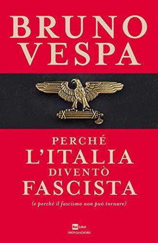 Perché lItalia diventò fascista: (e perché il fascismo non può ...