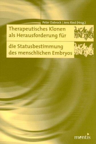 Therapeutisches Klonen als Herausforderung für die Statusbestimmung des menschlichen Embryos