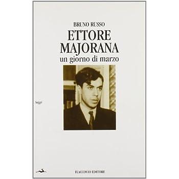 Ettore Majorana. Un Giorno Di Marzo
