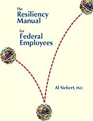 The Resiliency Manual for Federal Employees by Al Siebert (2007-04-01)