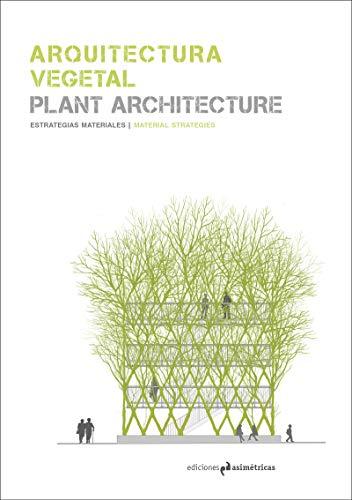 Arquitectura vegetal. Plant Architecture: Estrategias materiales. Material Strategies