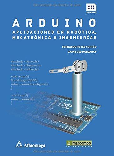 Arduino: aplicaciones en robótica, mecatrónica e ingenierías por Fernando Reyes Cortes