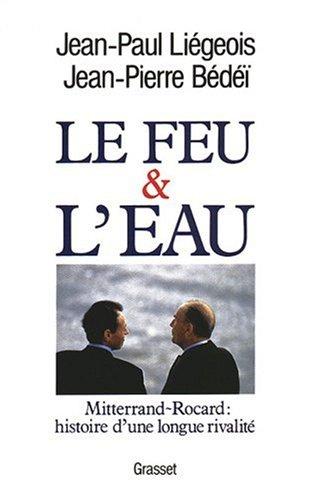 Le feu et l'eau : Mitterrand-Rocard,...