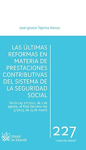 Las Últimas Reformas en Materia de Prestaciones Contributivas del Sistema de la Seguridad Social (Laboral)