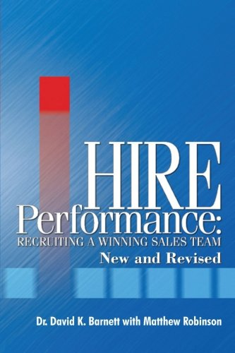 Hire Performance: Recruiting a Winning Sales Team New and Revised