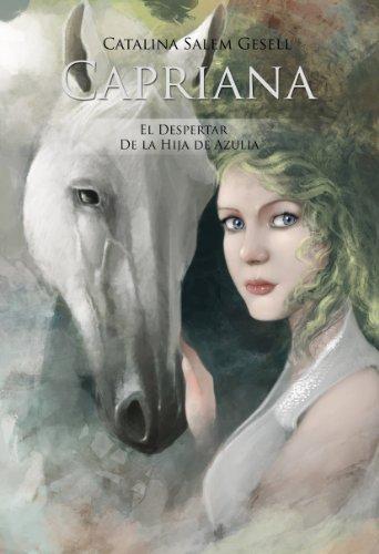 Capriana: El despertar de la Hija de Azulia (Spanish Edition)