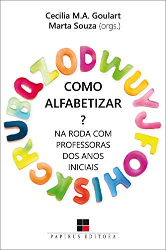Como alfabetizar? Na roda com professoras dos anos iniciais (Portuguese Edition)