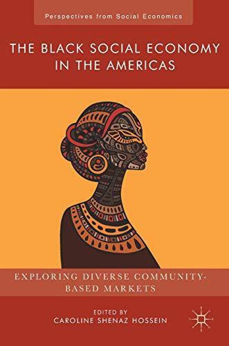 The Black Social Economy in the Americas: Exploring Diverse Community-based Markets PDF Books