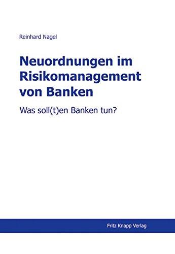 Neuordnungen im Risikomanagement von Banken: Was soll(t)en Banken tun?