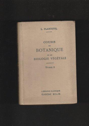 Cours de botanique et de biologie végétale : Par L. Plantefol,... Tome I. 2e édition, entièrement refondue par Lucien Plantefol