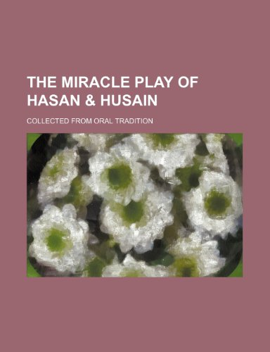 The Miracle Play of Hasan & Husain (Volume 2); Collected From Oral Tradition