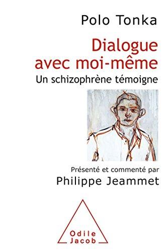 Dialogue avec moi-même: Un schizophrène témoigne - Présenté et commenté par Philippe Jeammet