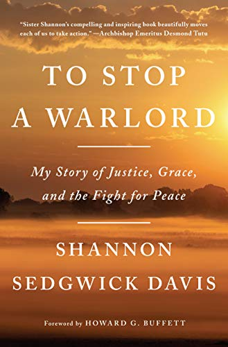 To Stop a Warlord: My Story of Justice, Grace, and the Fight for Peace (English Edition)