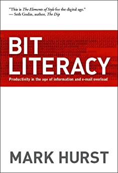 Bit Literacy: Productivity in the Age of Information and E-mail Overload (English Edition) par [Hurst, Mark]