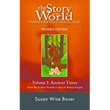 The Story of the World: History for the Classical Child: Volume 1: Ancient Times: From the Earliest Nomads to the Last Roman Emperor (English Edition)