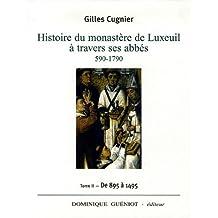 Histoire du Monastère de Luxeuil à travers ses abbés 590-1790 : Volume 2, 895 à 1495