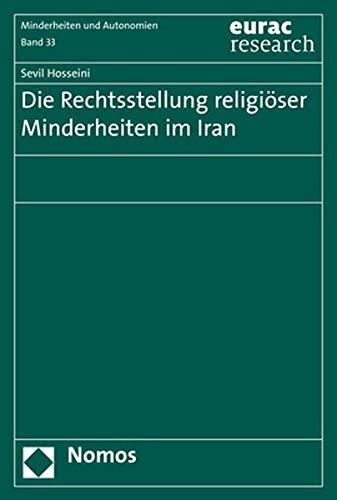"""Die Rechtsstellung religiöser Minderheiten im Iran (Schriftenreihe der Europäischen Akademie Bozen, Bereich """"Ethnische Minderheiten und regionale Autonomien"""", Band 33)"""