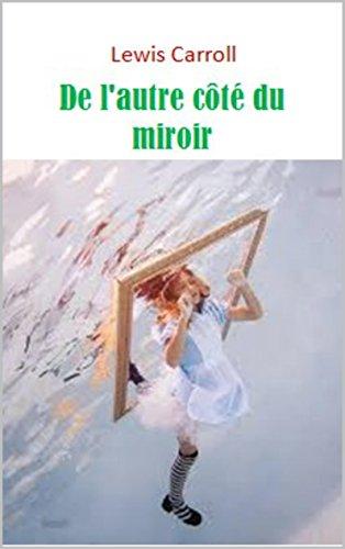 Ebook téléchargement gratuit De l'autre côté du miroir (Annoté) B015R16YQA in French ePub