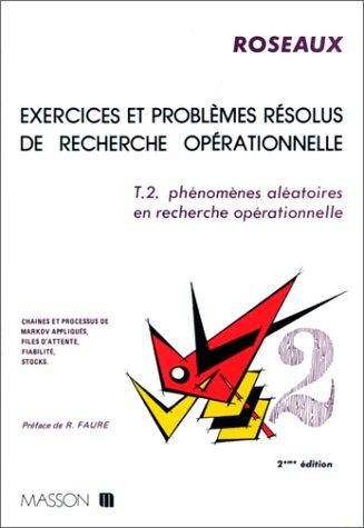 EXERCICES ET PROBLEMES RESOLUS DE RECHERCHE OPERATIONNELLE. Tome 2, Phénomènes aléatoires en recherche opérationnelle, 2ème édition révisée et augmentée par Roseaux