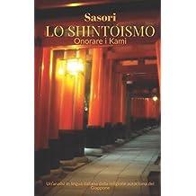 Lo Shintoismo: onorare i Kami: Un'analisi in lingua italiana della religione autoctona del Giappone