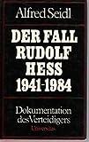 Der Fall Rudolf Hess 1941 - 1984. Dokumentation des Verteidigers - Alfred Seidl