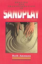 Healing and Transformation in Sandplay: Creative Processes Made Visible (Reality of the Psyche Series)