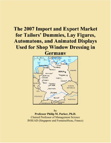 The 2007 Import and Export Market for Tailorsï¿1/2 Dummies, Lay Figures, Automatons, and Animated Displays Used for Shop Window Dressing in Germany