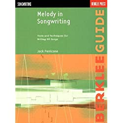 Melody in Songwriting: Tools and Techniques for Writing Hit Songs (Berklee Guide)