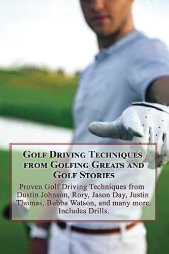 golf-driving-techniques-from-golfing-greats-and-stories-proven-golf-driving-techniques-from-dustin-j