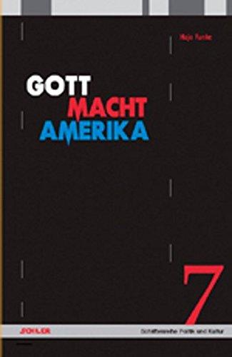 Gott Macht Amerika: Ideologie, Religion und Politik der US-amerikanischen Rechten (Schriftenreihe Politik und Kultur)