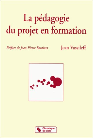 LA PEDAGOGIE DU PROJET EN FORMATION. 4ème édition mise à jour et augmentée