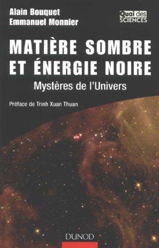 Matière sombre et énergie noire : Mystères de l'univers par Alain Bouquet