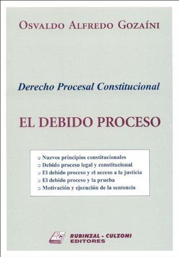 El Debido Proceso: Derecho Procesal Constitucional por Osvaldo Alfredo Gozaini