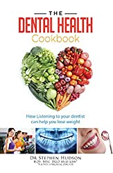 The Dental Health Cook Book: How listening to your dentist can help you lose weight