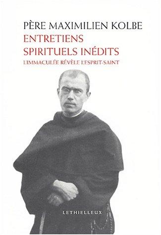 Entretiens spirituels inédits : L'Immaculée révèle l'Esprit-Saint par Saint Maximilien-Marie Kolbe