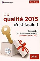 La qualité 2015 c'est facile ! : Comprendre les évolutions de la norme AFNOR NF EN ISO 9001