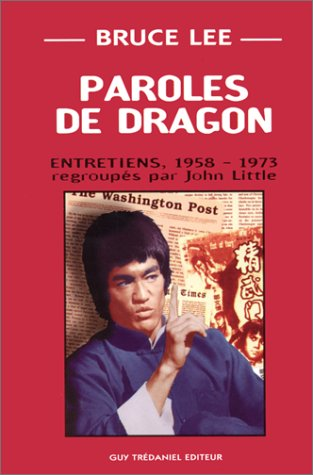 PAROLES DE DRAGON.  Entretiens, 1958-1973 par Bruce Lee