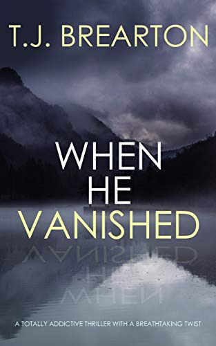 WHEN HE VANISHED a totally addictive thriller with a breathtaking twist by [BREARTON, T.J.]