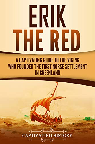 Erik the Red: A Captivating Guide to the Viking Who Founded the First Norse Settlement in Greenland PDF Descargar