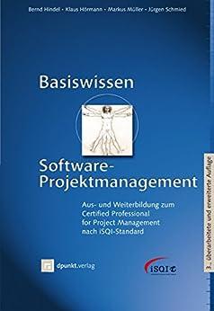 Basiswissen Software-Projektmanagement: Aus- und Weiterbildung zum Certified Professional for Project Management nach iSQI-Standard (iSQI-Reihe)