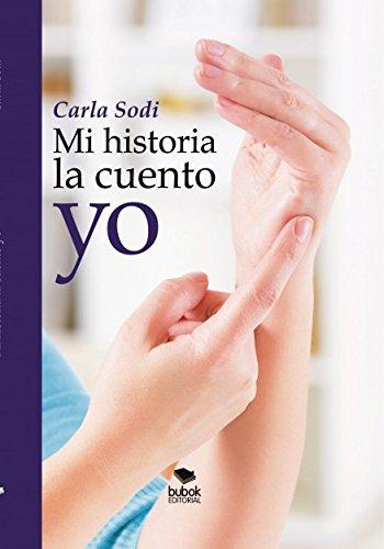 Mi historia la cuento Yo. por Carla Sodi