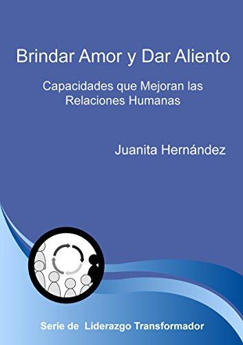 Brindar Amor y Dar Aliento: Capacidades que Mejoran las Relaciones Humanas (Capacidades del Liderazgo Transformador nº 1) par Juanita Hernandez