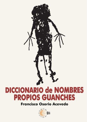 Diccionario De Nombres Propios Guanches por Francisco Antonio Osorio Acevedo