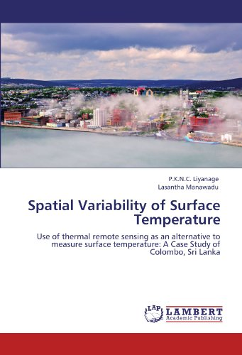Spatial Variability of Surface Temperature: Use of thermal remote sensing as an alternative to measure surface temperature: A Case Study of Colombo, Sri Lanka -