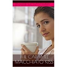 The Caramel Macchiato Kiss (The Coffee Shop Romances Book 1)