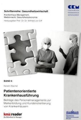 Patientenorientierte Krankenhausführung: Beiträge des Personalmanagements zur Markenbildung und Kundenorientierung (Gesundheitswirtschaft)