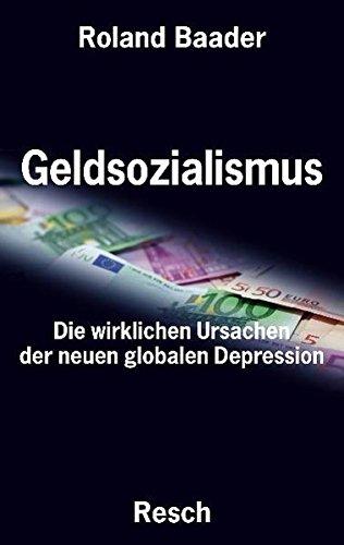 Geldsozialismus: Die wirklichen Ursachen der neuen globalen Depression